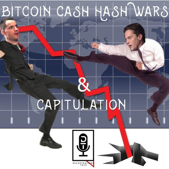 Episode 42 - Bitcoin Cash Hash Wars & Capitulation
