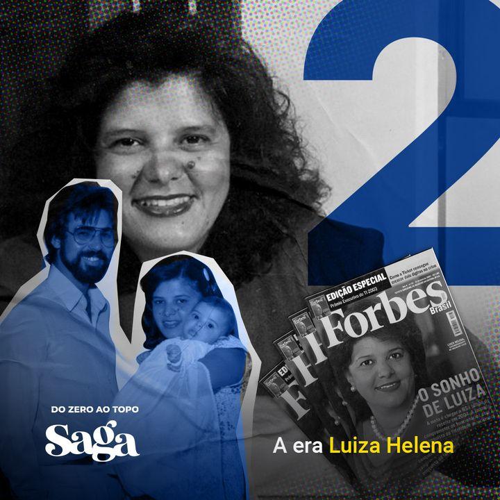 SAGA Magalu | 2. A era Luiza Helena