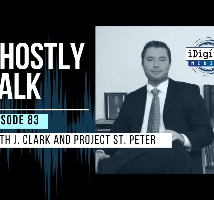 Ghostly Talk EPISODE 83 – PROJECT ST. PETER: PART 1 WITH KEITH J. CLARK