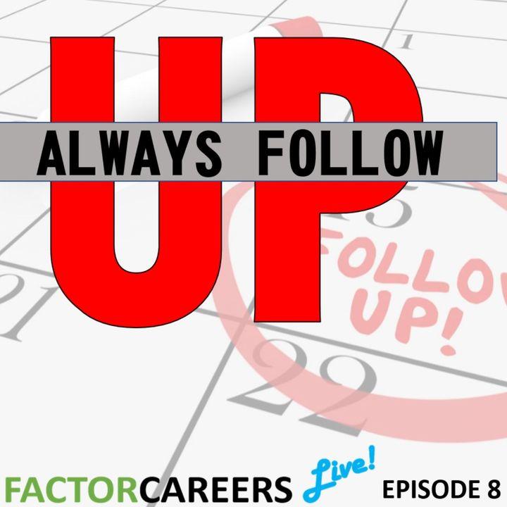 Episode 8 - Always Follow Up! - Factorcareers Live!
