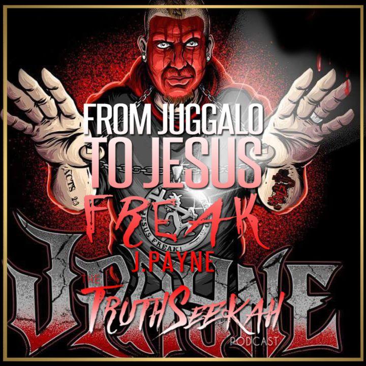 From Juggalo To Jesus Freak   J Payne