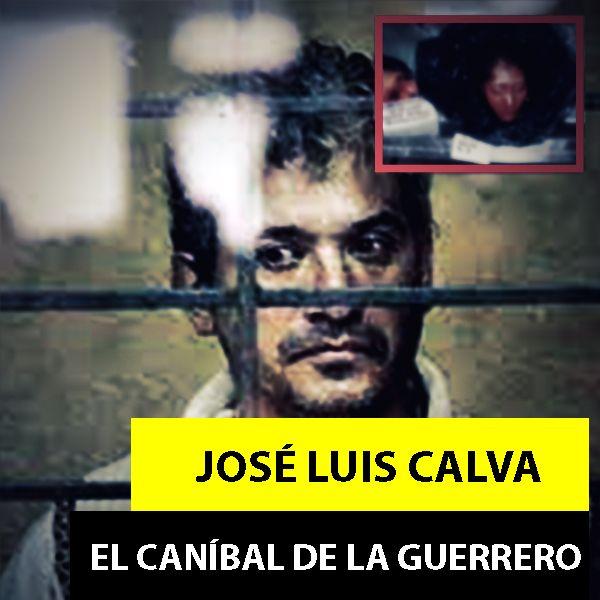 José Luis Calva | El Caníbal De La Guerrero