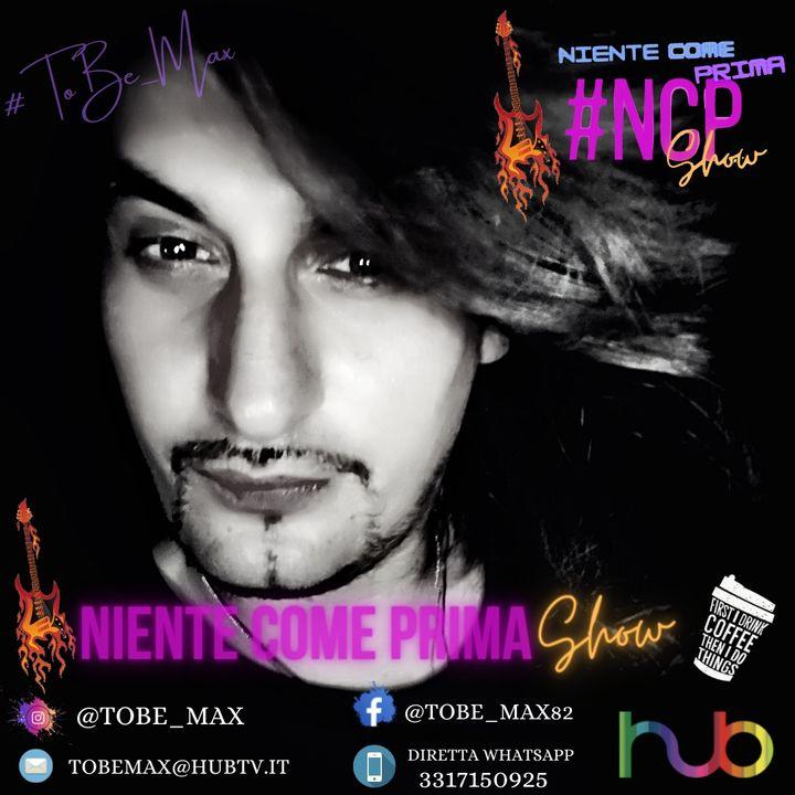 #NCPShow - #ToBe_Max - Niente Come Prima sul RealRadio.it 2a Puntata
