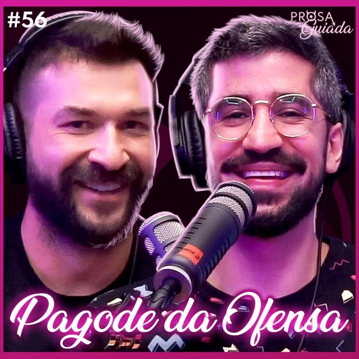 PAGODE DA OFENSA (LELECO E XAXA) - Prosa Guiada #56