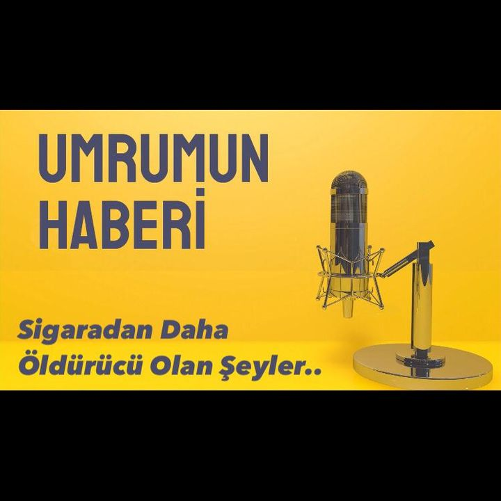 PODCAST- SİGARADAN DAHA ÖLDÜRÜCÜ OLAN ŞEYLER-  #3   podcast türkçepodcast