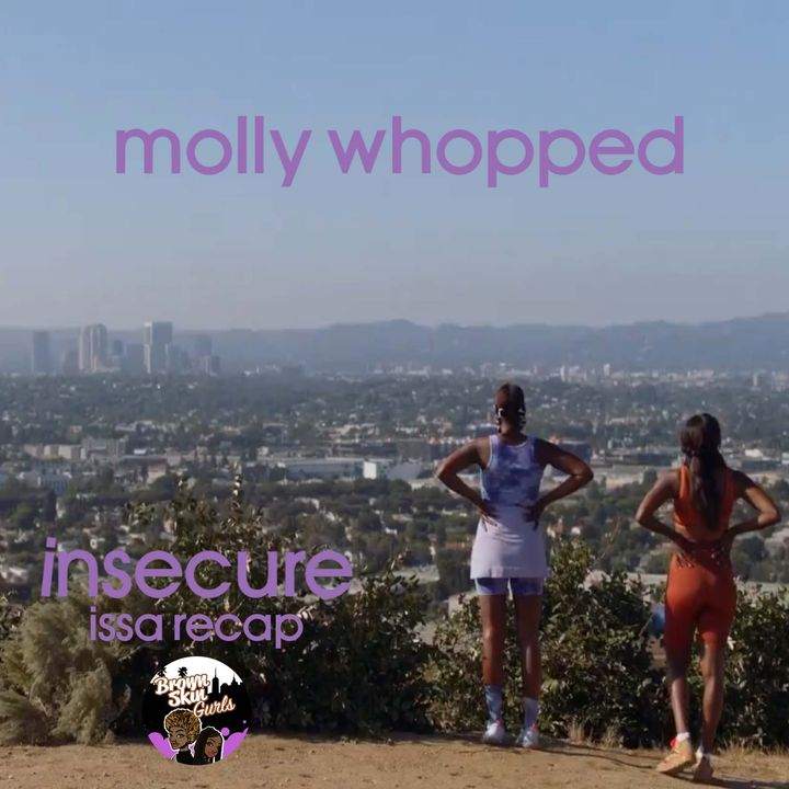 insecure issa recap - molly whopped