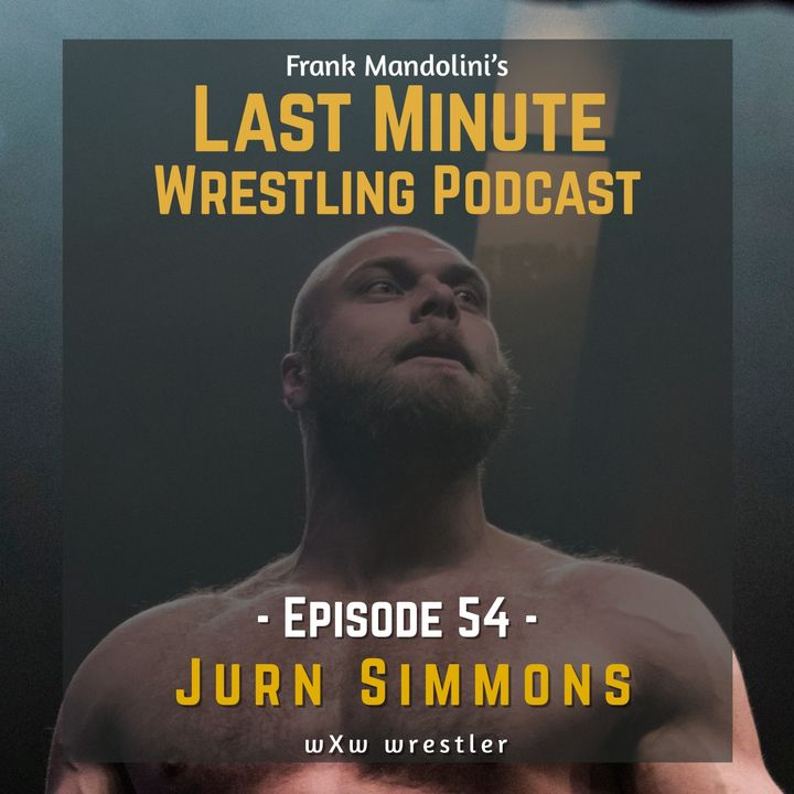 Ep. 54: Talk with wXw wrestler Jurn Simmons on career, Twitch and being undefeated against WALTER