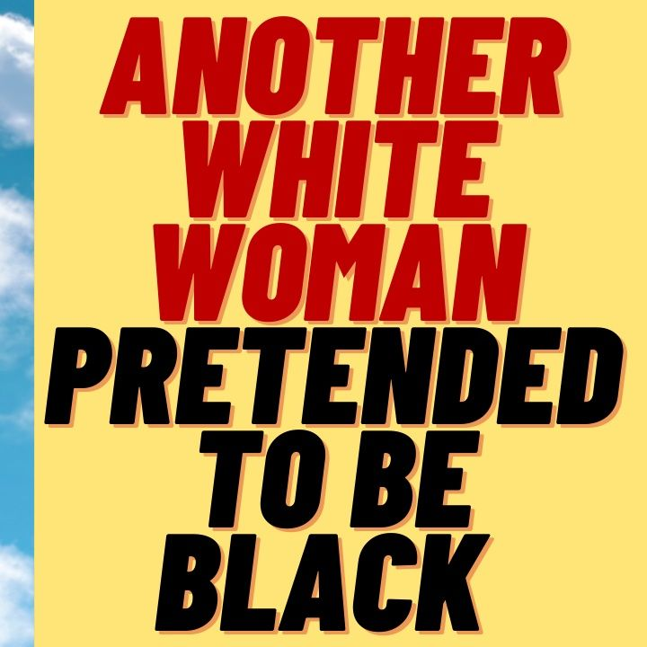 ANOTHER WHITE WOMAN PRETENDING TO BE BLACK