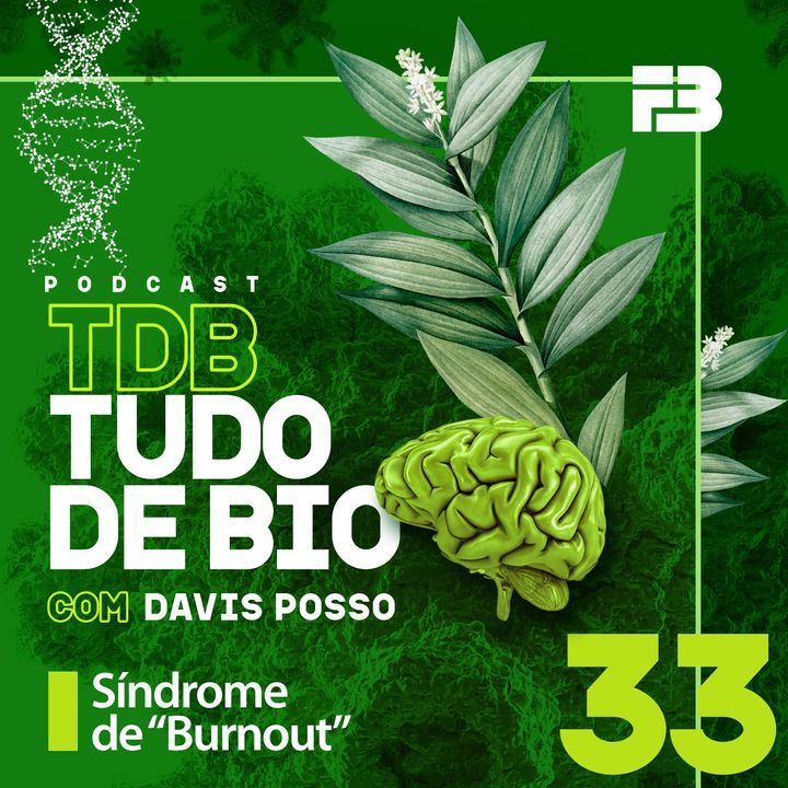 "TDB Tudo de Bio 033 - Síndrome de ""Burnout"""