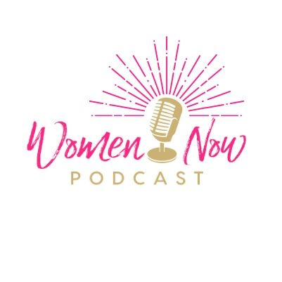 Women Now Podcast