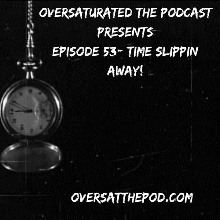 OverSaturated: The Podcast Episode 53 - Time Slippin Away'