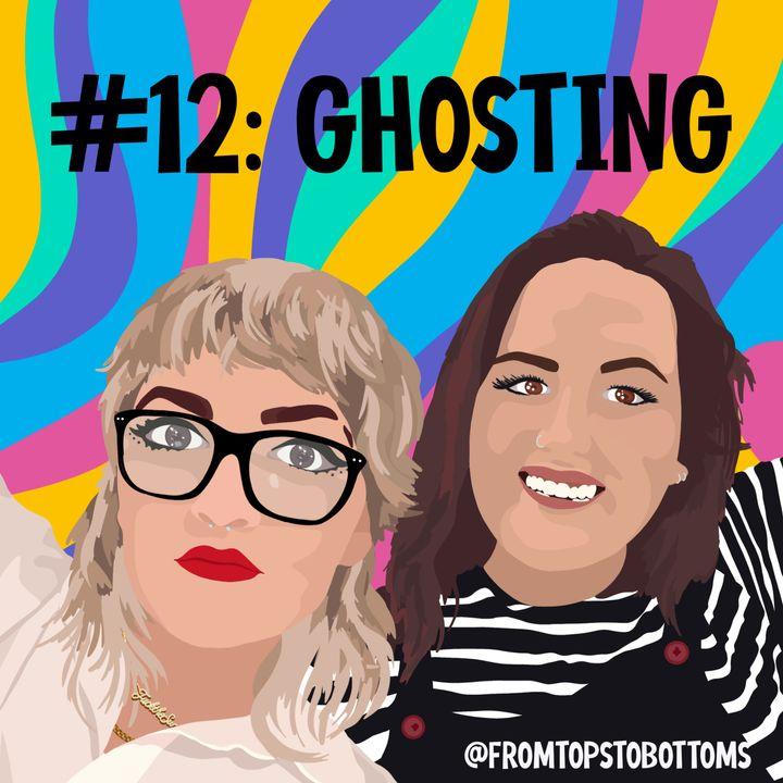 #12: Ghosting