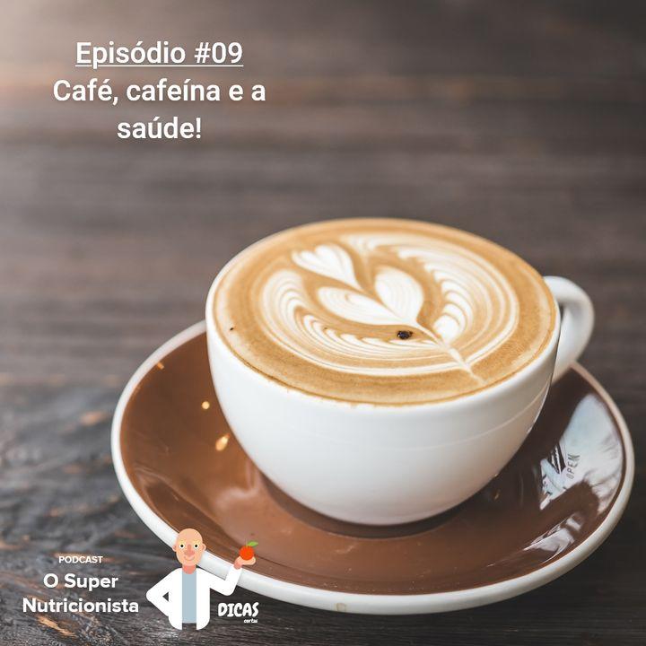EP009 Café, cafeína e a saúde!