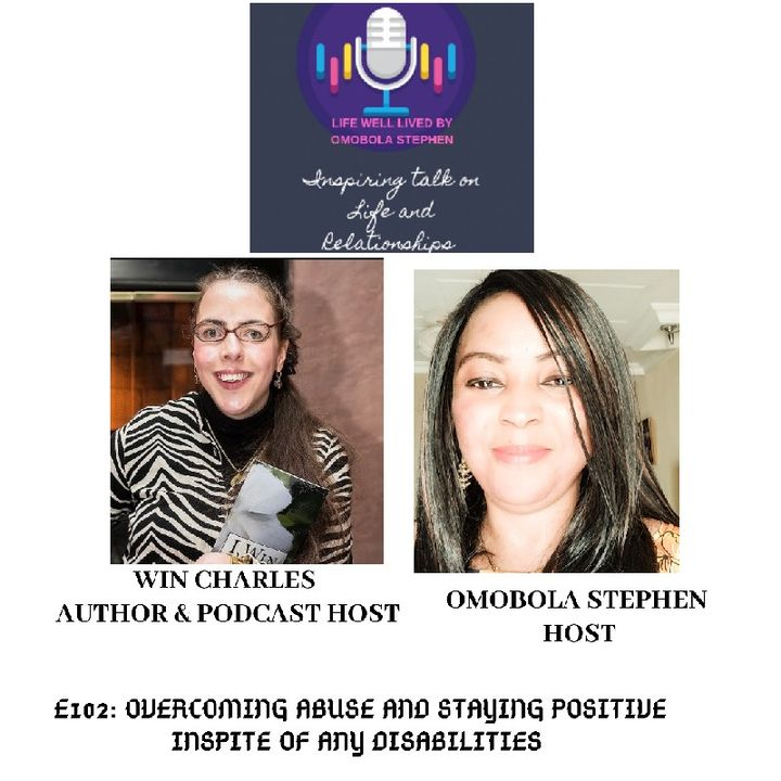 E102: Overcoming Abuse And Staying Positive inspite of Disability with Win Charles