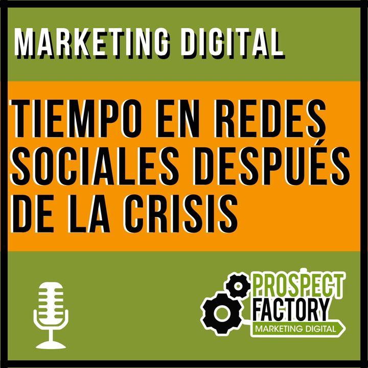 ¿Cómo cambiará el tiempo en redes sociales después de la crisis? | Prospect Factory