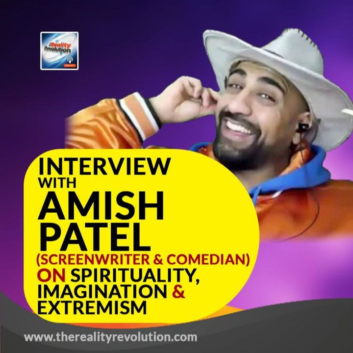 Interview with Amish Patel - Comedian and Writer on Imagination, Meditation And Extremism