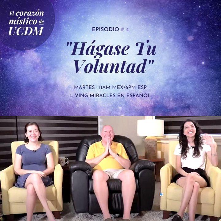 Hágase Tu Voluntad ✨ El corazón místico de UCDM con David Hoffmeister, Ana Urrejola y Marina Colombo ✨ Episodio #4