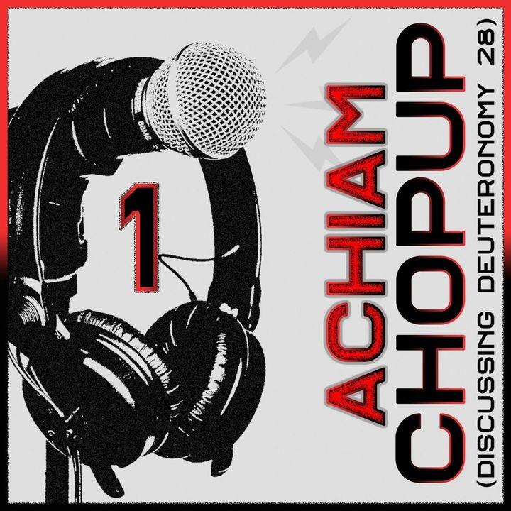 Achiam Chopup Episode 1 (Discussing Deuteronomy 28)