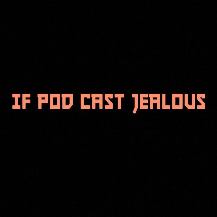 IF POD CAST JEALOUS
