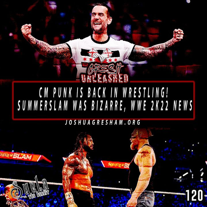 CM Punk is Back! Thoughts on the Odd Summerslam, WWE 2K22 Not Coming Out This Year and more! | 120