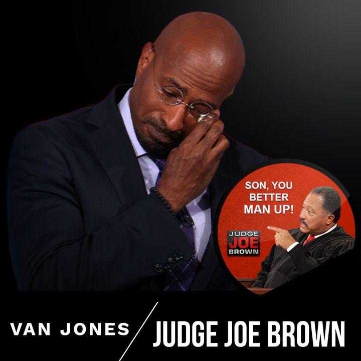 JUDGE JOE BROWN PASSIONATELY ADDRESSES VAN JONES, MALE TOXICITY AND ... ..