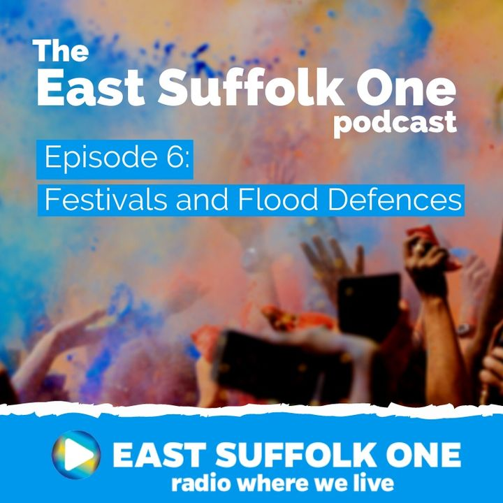 East Suffolk One Podcast - Festivals and Flood Defences