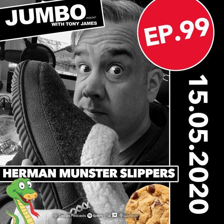 Jumbo Ep:99 - 15.05.20 - Herman Munster Slippers & Chocolate Chip Cookies