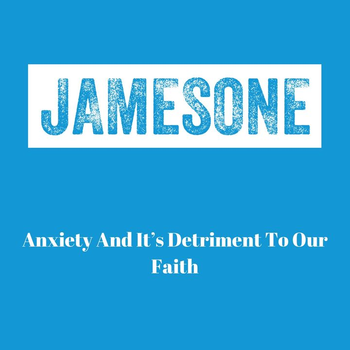 Anxiety Is The Detriment To Our Faith