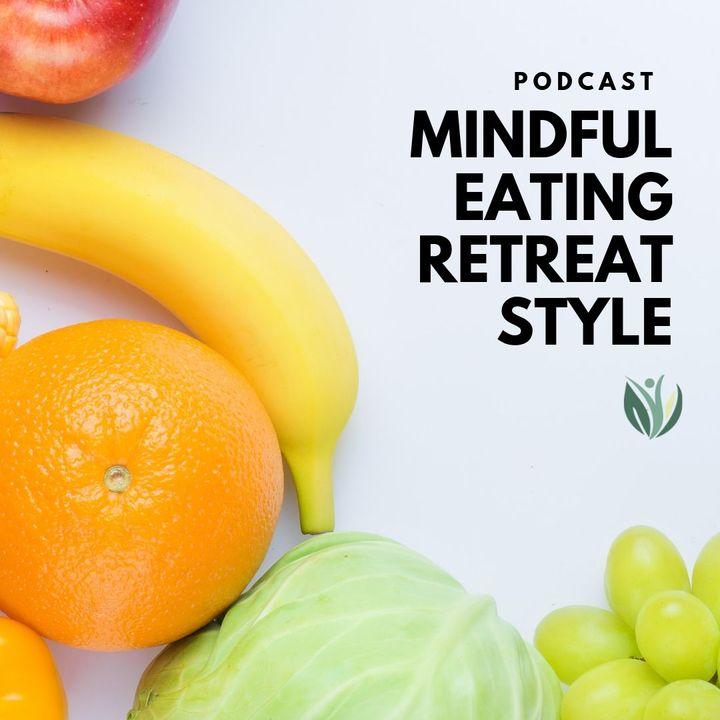 Mindful Eating, Wellness Retreat Style