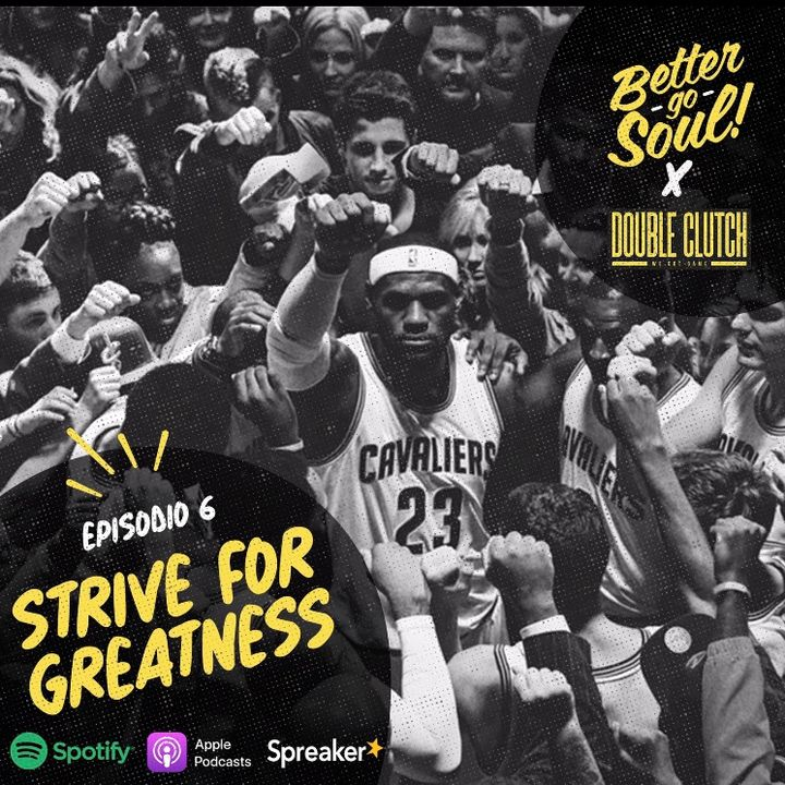 Better Go Soul S1E6: NBA Focus - Strive for greatness