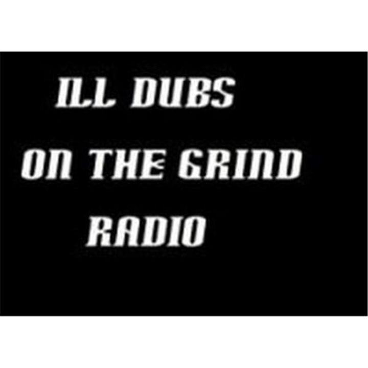 ILL DUBS SHOW: ON THE GRIND RADIO