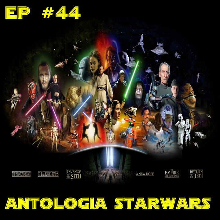 Episódio #44 - Antologia Star Wars (Eps I-VI)