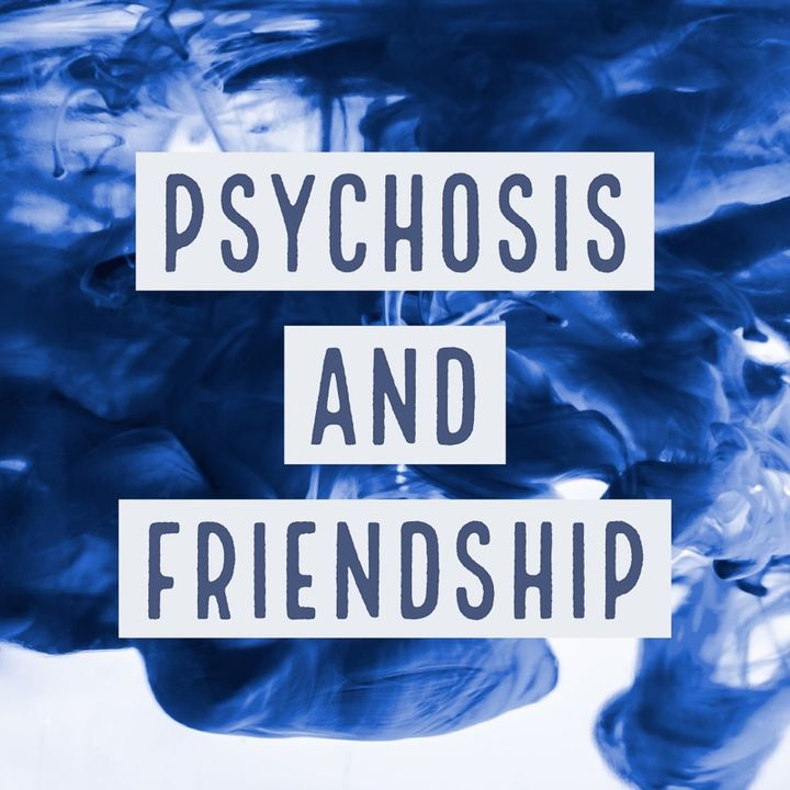 Psychosis And Friendship