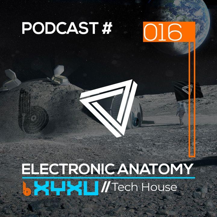 Tech House DJ Mix with XYXU (Brotherhood)   Electronic Anatomy 016