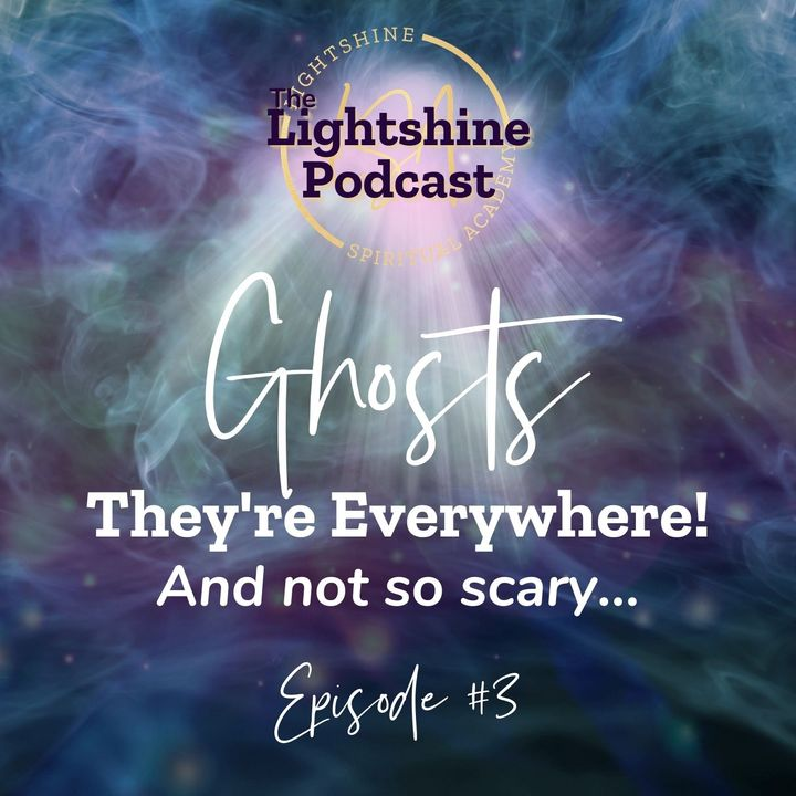 3: Ghosts – They're Everywhere! Why They're Not So Scary