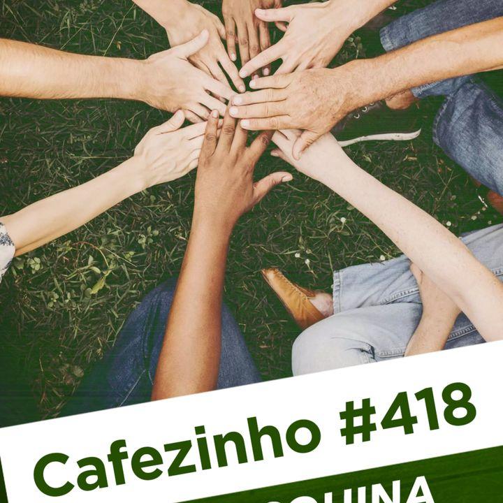 Cafezinho 418 – Na esquina da sua rua.