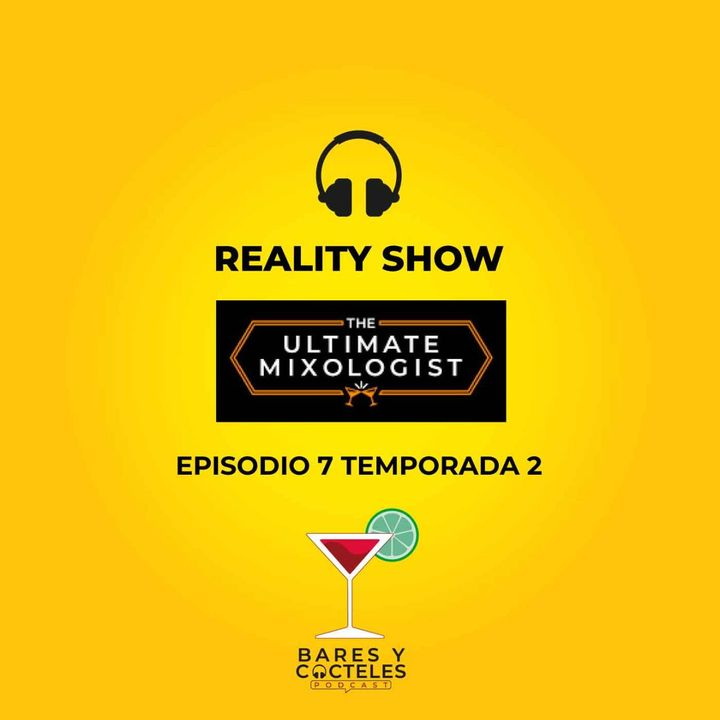 """T02E07 """"¿El mejor Mixólogo de México?: The Ultimate Mixologist"""""""