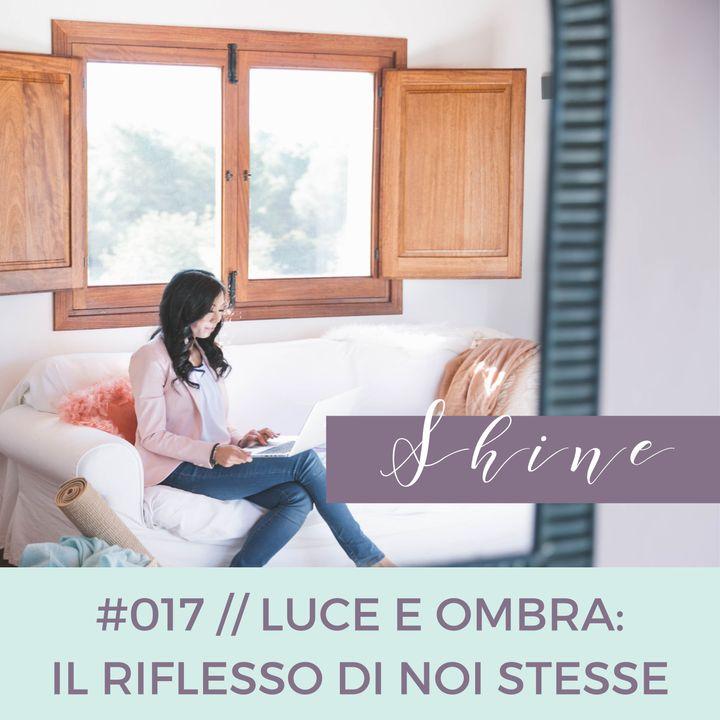 017 // Luce e Ombra: Il Riflesso di Noi Stesse