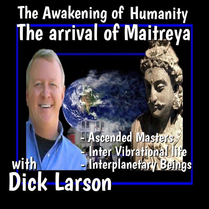 Mairterya and The Awakening of Humanity with Dick Larson