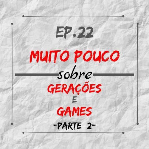 MPsobreMC-Ep22-Gerações e Games - Parte 2