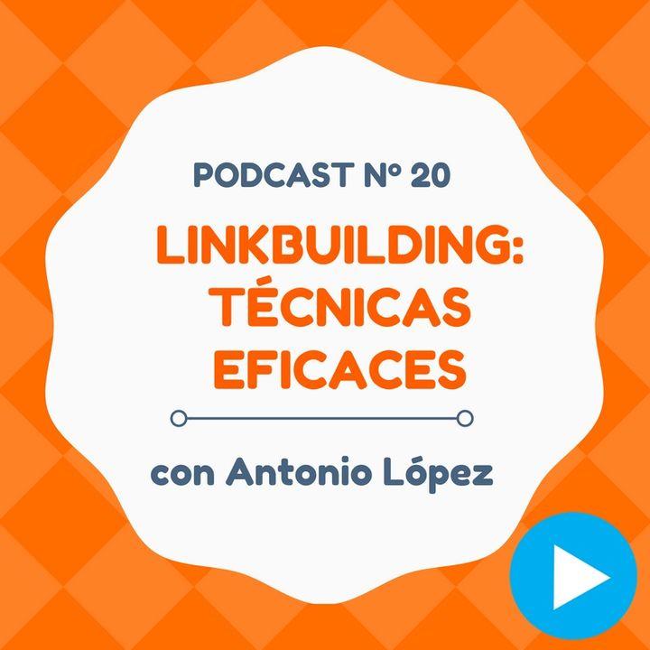 Estrategias de Linkbuilding eficaces para posicionar en Google, con Antonio López - #20 CW Podcast