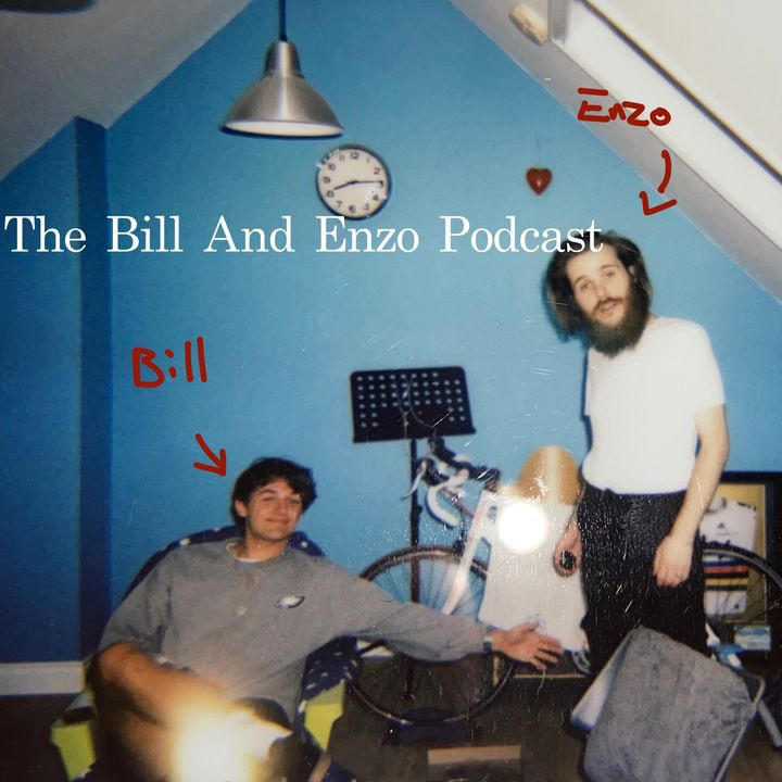 The Bill And Enzo Podcast