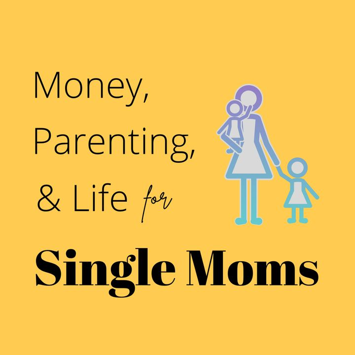 Money, Parenting, & Life for Single Moms