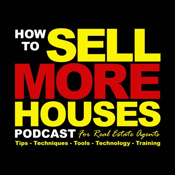 The HOW TO SELL MORE HOUSES Podcast