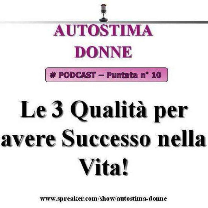 Autostima Donne - puntata 10 - le 3 Qualità per avere Successo nella Vita!