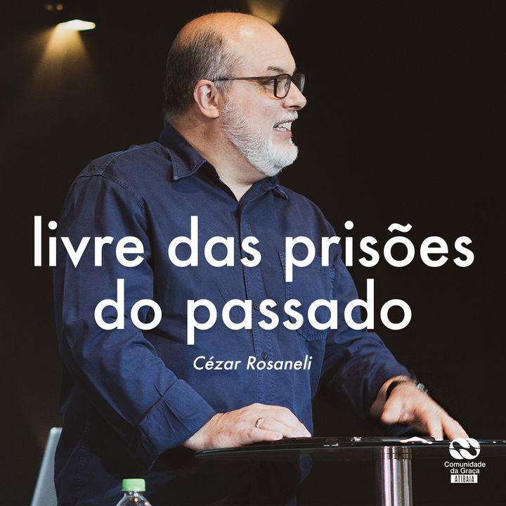 Livre das prisões do passado // Cézar Rosaneli