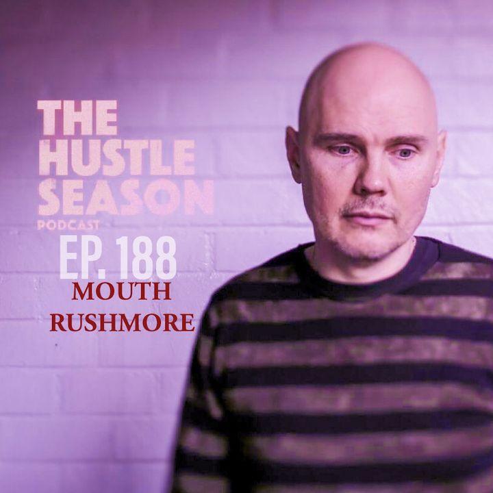 The Hustle Season: Ep. 188 Mouth Rushmore