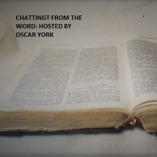 Episode 75 - Chatting From The Word: Hosted By; Oscar York. - 3.26.2021. -Friday-