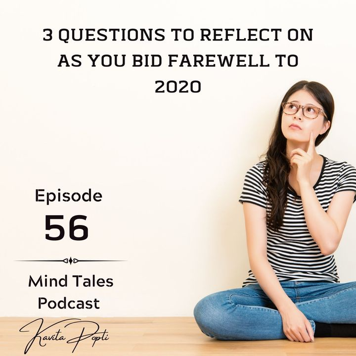 Episode 56 - 3 questions to reflect on as you bid farewell to 2020