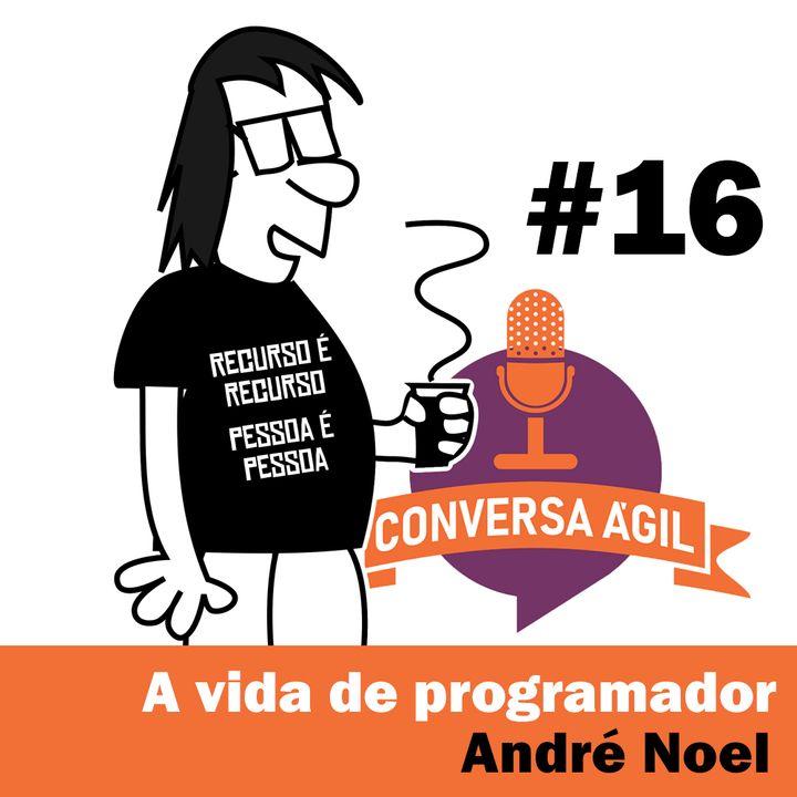 #16 - A vida de programador com André Noel